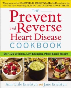 The Prevent and Reverse Heart Disease Cookbook: Over 125 Delicious, Life-Changing, Plant-Based Recipes (Paperback)