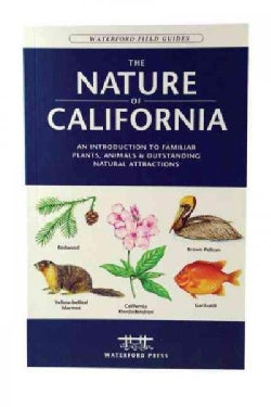 The Nature Of California: An Introduction To Familiar Plants And Animals & Outstanding Natural Attractions (Paperback)