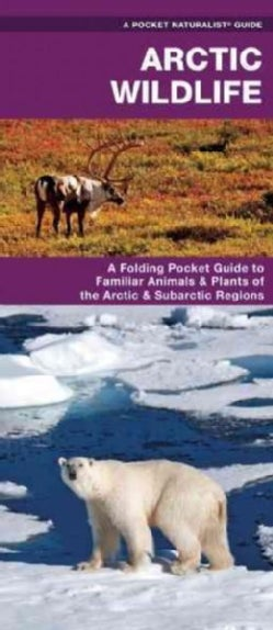 Arctic Wildlife: A Folding Pocket Guide to Familiar Animals & Plants of the Arctic & Subarctic Regions (Wallchart)