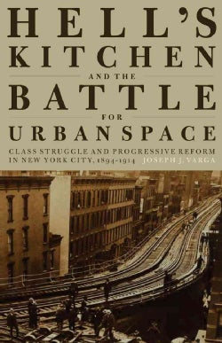 Hell's Kitchen and the Battle for Urban Space: Class Struggle and Progressive Reform in New York City, 1894-1914 (Paperback)