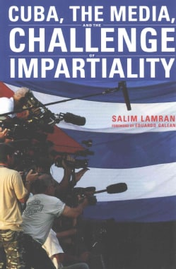 Cuba, the Media, and the Challenge of Impartiality (Paperback)