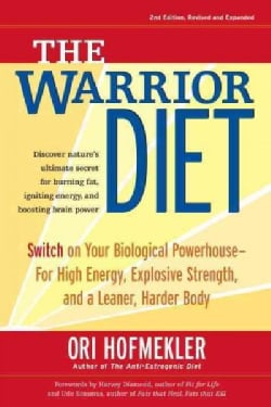 The Warrior Diet: Switch on Your Biological Powerhouse - for High Energy, Explosive Strength, and a Leaner, Harde... (Paperback)
