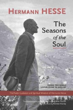 The Seasons of the Soul: The Poetic Guidance and Spiritual Wisdom of Hermann Hesse (Paperback)
