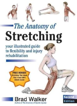 The Anatomy of Stretching: Your Illustrated Guide to Flexibility and Injury Rehabilitation Plus ebook (Paperback)
