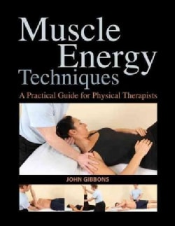 Muscle Energy Techniques: A Practical Guide for Physical Therapists (Paperback)