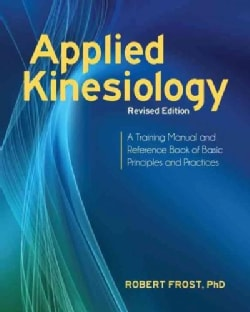 Applied Kinesiology: A Training Manual and Reference Book of Basic Principles and Practices (Paperback)