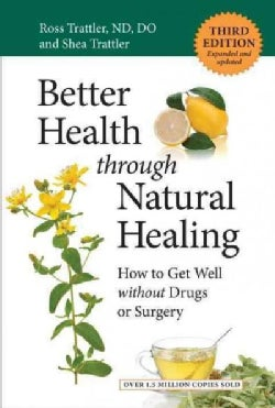 Better Health Through Natural Healing: How to Get Well Without Drugs or Surgery (Paperback)