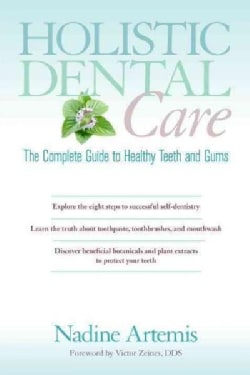 Holistic Dental Care: The Complete Guide to Healthy Teeth and Gums (Paperback)