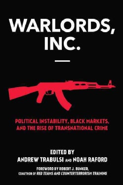 Warlords, Inc.: Black Markets, Broken States, and the Rise of the Warlord Entrepreneur (Paperback)
