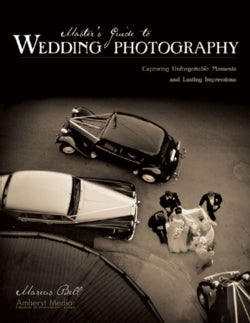 Master's Guide to Wedding Photography: Capturing Unforgettable Moments And Lasting Impressions (Paperback)