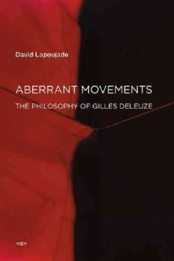 Aberrant Movements: The Philosophy of Gilles Deleuze (Paperback)