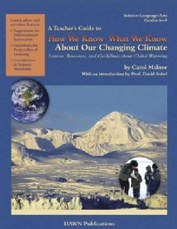 How We Know What We Know: About Our Changing Climate. Lessons, Resources, and Guidelines About Global Warming (Paperback)