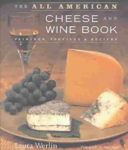 The All American Cheese and Wine Book: Pairings, Profiles, and Recipes (Hardcover)