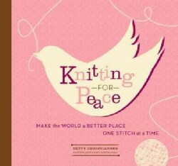 Knitting for Peace: Make the World a Better Place One Stitch at a Time (Hardcover)
