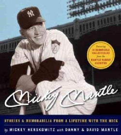 Mickey Mantle: Stories & Memorabilia from a Lifetime With the Mick (Hardcover)