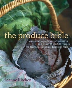 The Produce Bible: Essential Ingredient Information and More Than 200 Recipes for Fruits, Vegetables, Herbs & Nuts (Paperback)