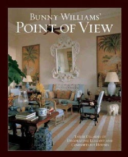 Bunny Williams' Point of View: Three Decades of Decorating Elegant and Comfortable Houses (Hardcover)