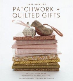 Last-Minute Patchwork + Quilted Gifts (Hardcover)