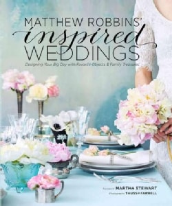 Matthew Robbins' Inspired Weddings: Designing Your Big Day With Favorite Objects & Family Treasures (Hardcover)