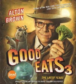 Good Eats 3: The Later Years (Hardcover)