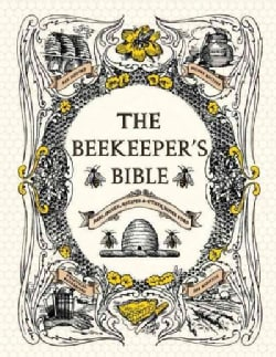 The Beekeeper's Bible: Bees, Honey, Recipes & Other Home Uses (Hardcover)
