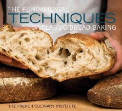 The Fundamental Techniques of Classic Bread Baking: The French Culinary Institute (Hardcover)