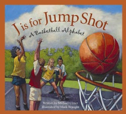 J Is for Jump Shot: A Basketball Alphabet (Hardcover)