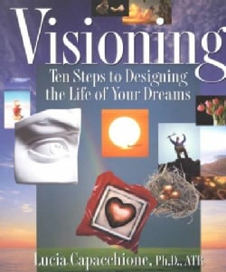 Visioning: 10 Steps to Designing the Life of Your Dreams (Paperback)