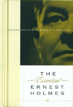 The Essential Ernest Holmes (Paperback)