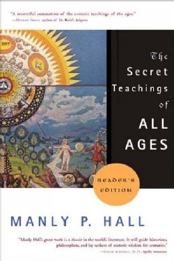 The Secret Teachings of All Ages: An Encyclopedic Outline of Masonic, Hermetic, Qabbalistic, and Rosicrucian Symb... (Paperback)