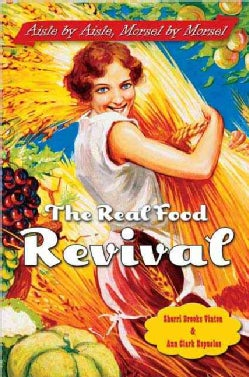 The Real Food Revival: Aisle By Aisle, Morsel By Morsel (Paperback)
