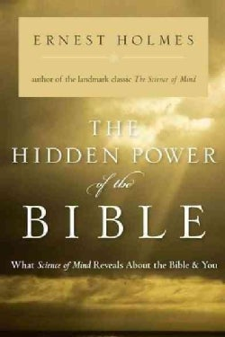 The Hidden Power of the Bible: What Science of Mind Reveals About the Bible and You (Paperback)