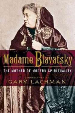 Madame Blavatsky: The Mother of Modern Spirituality (Paperback)