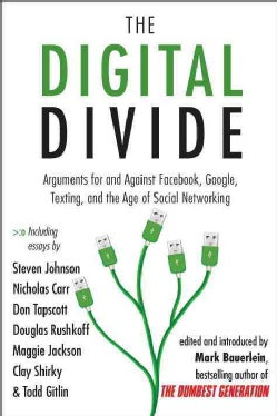 The Digital Divide: Arguments for and Against Facebook, Google, Texting, and the Age of Social Networking (Paperback)