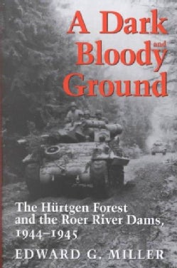 A Dark and Bloody Ground: The Hurtgen Forest and the Roer River Dams, 1941-1945 (Paperback)