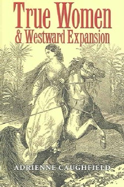 True Women & Westward Expansion (Hardcover)