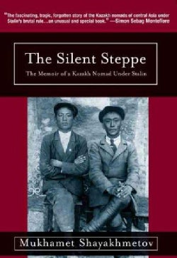 The Silent Steppe: The Memoir of a Kazakh Nomad Under Stalin (Hardcover)