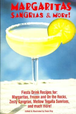 Margaritas Sangrias & More: Fiesta Drink Recipes for: Margaritas, Frozen and on the Rocks, Zesty Sangrias, Mellow... (Paperback)