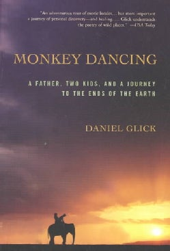 Monkey Dancing: A Father, Two Kids, and a Journey to the Ends of the Earth (Paperback)