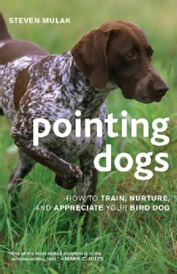Pointing Dogs: How to Train, Nurture, and Appreciate Your Bird Dog (Paperback)
