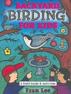 Backyard Birding for Kids: A Field Guide & Activities (Paperback)
