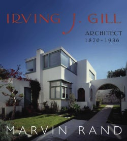 Irving J. Gill: Architect 1870-1936 (Hardcover)