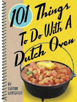 101 Things to Do With a Dutch Oven (Paperback)