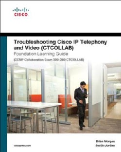 Troubleshooting Cisco Ip Telephony and Video Ctcollab Foundation Learning Guide: Ccnp Collaboration Exam 300-080 ... (Hardcover)