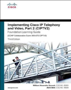 Implementing Cisco Ip Telephony and Video Foundation Learning Guide: Ccnp Collaboration Exam 300-075 Ciptv2 (Hardcover)