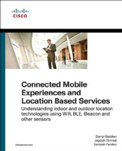 Connected Mobile Experiences and Location Based Services: Understanding Indoor and Outdoor Location Technologies ... (Paperback)