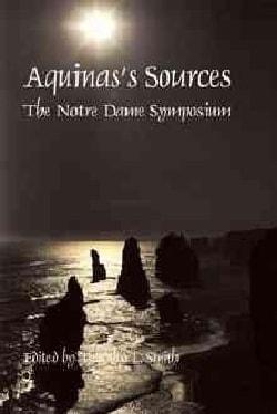 Aquinas's Sources: Notre Dame Symposium (Paperback)