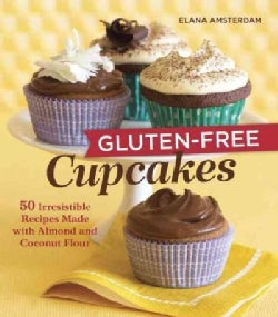 Gluten-Free Cupcakes: 50 Irresistible Recipes Made With Almond and Coconut Flour (Paperback)
