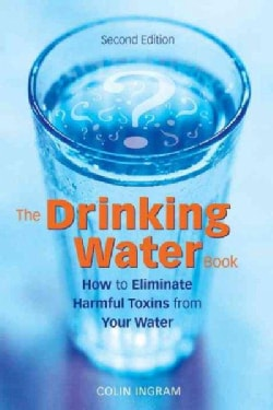 The Drinking Water Book: How to Eliminate the Most Harmful Toxins from Your Water (Paperback)
