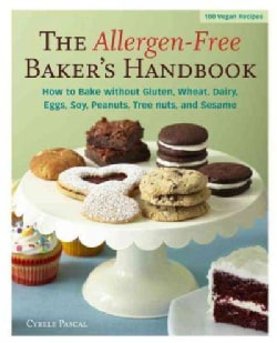 The Allergen-Free Baker's Handbook: How to Bake Without Gluten, Wheat, Dairy, Eggs, Soy, Peanuts, Tree Nuts, and ... (Paperback)